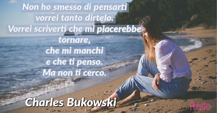 Poesia Di Charles Bukowski Non Ho Smesso Di Pensarti
